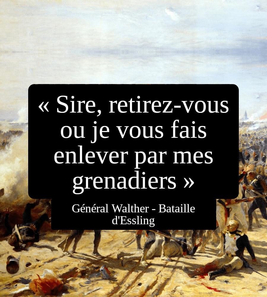 Bataille d'essling - Sire retirez-vous ou je vous fais enlever par mes grenadiers - phrases célèbres