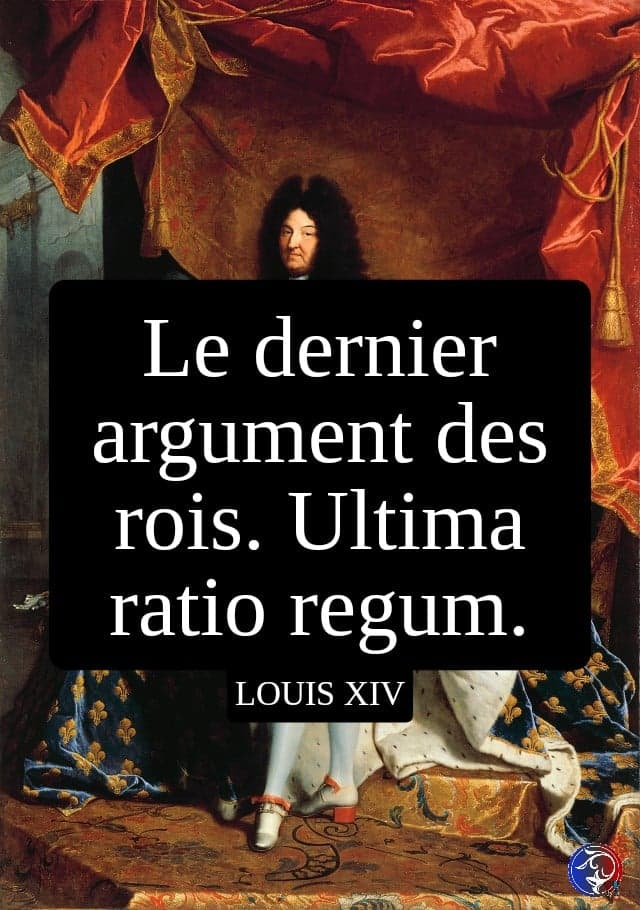 citation louis XIV ultima ratio regun