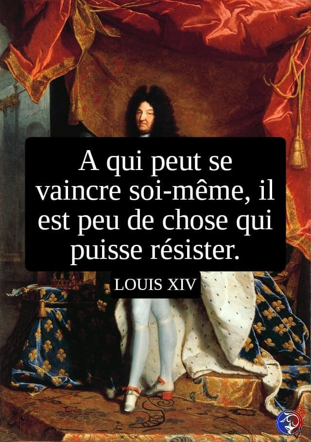 citation louis XIV vaincre soi-même